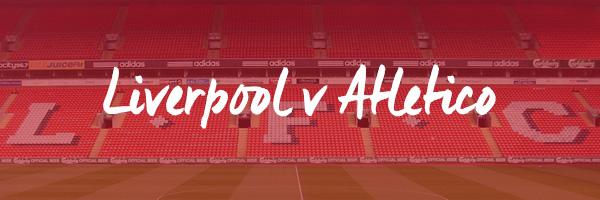 Liverpool v Atletico Hospitality